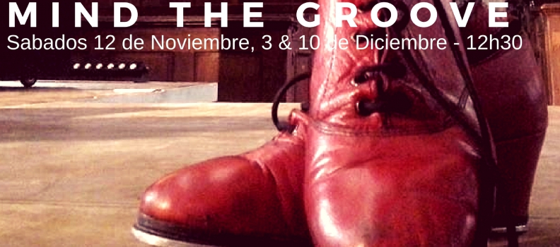 MIND THE GROOVE – TAP JAM – Saturdays Nov 12th, Dec 3rd & 10th